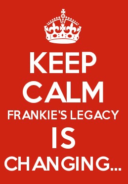 Keep Calm….Frankie's Legacy Is Changing